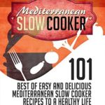 [PDF] [EPUB] Mediterranean Diet: Mediterranean Slow Cooker: 101 Best of Easy and Delicious Mediterranean Slow Cooker Recipes to a Healthy Life Download