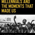 [PDF] [EPUB] Millennials and the Moments That Made Us: A Cultural History of the U.S. from 1982-Present Download