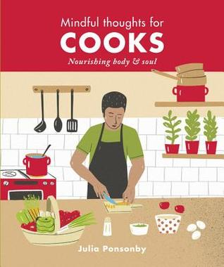 [PDF] [EPUB] Mindful Thoughts for Cooks: Nourishing body and soul Download by Julia Ponsonby