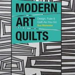[PDF] [EPUB] Modern Art Quilts: Design, Fuse and Quilt-As-You-Go Download
