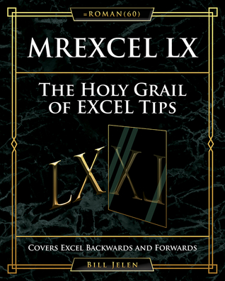 [PDF] [EPUB] MrExcel LX The Holy Grail of Excel Tips: Covers Excel Backwards and Forwards Download by Bill Jelen