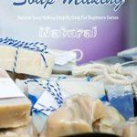 [PDF] [EPUB] NATURAL SOAP MAKING: Natural Soap Making Step By Step For Beginners Series: NATURAL SOAP MAKING Download