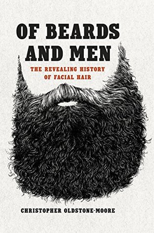 [PDF] [EPUB] Of Beards and Men: The Revealing History of Facial Hair Download by Christopher Oldstone-Moore