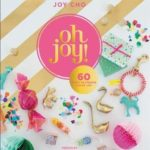 [PDF] [EPUB] Oh Joy!: 100 Whimsical Projects to Create and Give Joy Download