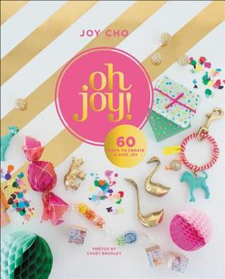 [PDF] [EPUB] Oh Joy!: 100 Whimsical Projects to Create and Give Joy Download by Joy Cho