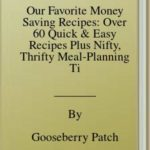 [PDF] [EPUB] Our Favorite Money Saving Recipes: Over 60 Quick and Easy Recipes Plus Nifty, Thrifty Meal-Planning Tips. Download