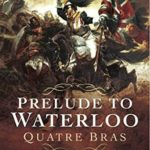 [PDF] [EPUB] Prelude to Waterloo: Quatre Bras: The French Perspective Download