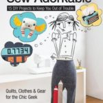 [PDF] [EPUB] Sew Adorkable: 15 DIY Projects to Keep You Out of Trouble – Quilts, Clothes and Gear for the Chic Geek Download
