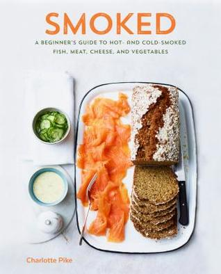 [PDF] [EPUB] Smoked: A Beginner's Guide to Hot- And Cold-Smoked Fish, Meat, Cheese, and Vegetables Download by Charlotte Pike