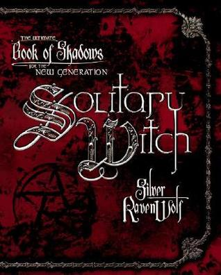 [PDF] [EPUB] Solitary Witch: The Ultimate Book of Shadows for the New Generation Download by Silver RavenWolf