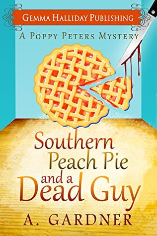 [PDF] [EPUB] Southern Peach Pie and a Dead Guy (Poppy Peters, #1) Download by A. Gardner