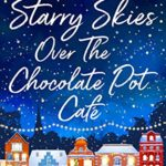 [PDF] [EPUB] Starry Skies Over The Chocolate Pot Cafe Download