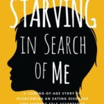 [PDF] [EPUB] Starving In Search of Me: A Coming-of-Age Story of Overcoming an Eating Disorder and Finding Self-Acceptance Download