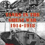 [PDF] [EPUB] Tanks in the Great War, 1914-1918 [Illustrated Edition] Download