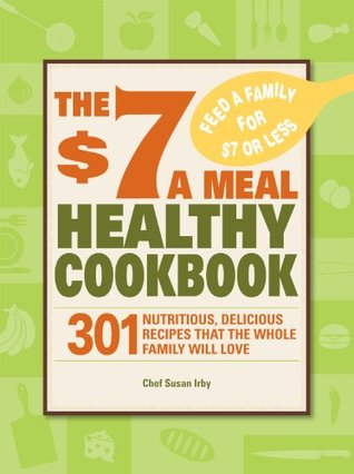 [PDF] [EPUB] The $7 a Meal Healthy Cookbook: 301 Nutritious, Delicious Recipes That the Whole Family Will Love Download by Chef Susan Irby