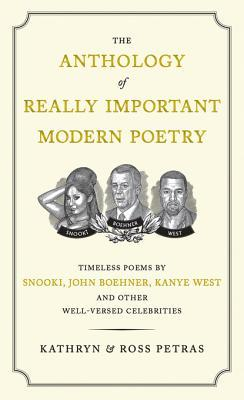 [PDF] [EPUB] The Anthology of Really Important Modern Poetry: Timeless Poems by Snooki, John Boehner, Kanye West, and Other Well-Versed Celebrities Download by Kathryn Petras