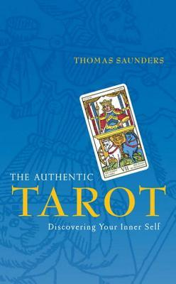 [PDF] [EPUB] The Authentic Tarot: Discovering Your Inner Self Download by Thomas Saunders