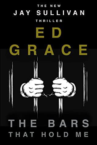 [PDF] [EPUB] The Bars That Hold Me (Jay Sullivan Thrillers Book 3) Download by Ed Grace