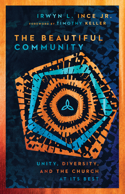 [PDF] [EPUB] The Beautiful Community: Unity, Diversity, and the Church at Its Best Download by Irwyn L. Ince Jr.