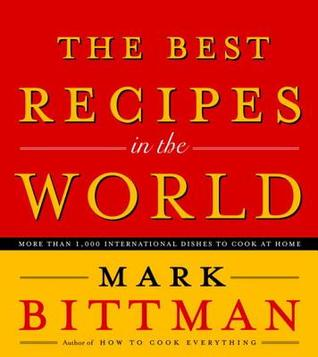 [PDF] [EPUB] The Best Recipes in the World: More Than 1,000 International Dishes to Cook at Home Download by Mark Bittman