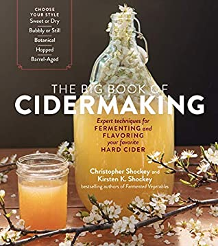 [PDF] [EPUB] The Big Book of Cidermaking: Expert Techniques for Fermenting and Flavoring Your Favorite Hard Cider Download by Christopher Shockey