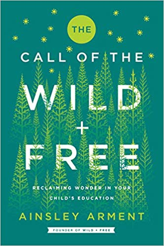 [PDF] [EPUB] The Call of the Wild and Free: Reclaiming Wonder in Your Child's Education Download by Ainsley Arment