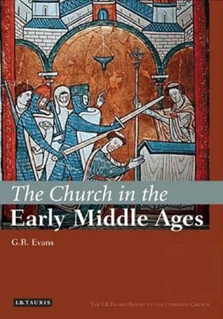 [PDF] [EPUB] The Church in the Early Middle Ages: The I.B.Tauris History of the Christian Church Download by G.R. Evans