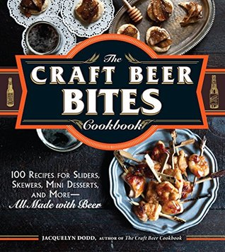 [PDF] [EPUB] The Craft Beer Bites Cookbook: 100 Recipes for Sliders, Skewers, Mini Desserts, and More--All Made with Beer Download by Jacquelyn Dodd