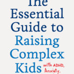 [PDF] [EPUB] The Essential Guide to Raising Complex Kids with ADHD, Anxiety, and More: What Parents and Teachers Really Need to Know to Empower Complicated Kids with Confidence and Calm Download