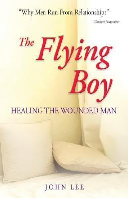 [PDF] [EPUB] The Flying Boy: Healing the Wounded Man Download by John H. Lee