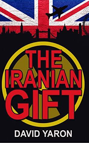 [PDF] [EPUB] The Iranian Gift: An International Terrorism Thriller Download by David Yaron