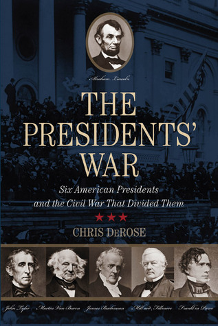 [PDF] [EPUB] The Presidents' War: Six American Presidents and the Civil War That Divided Them Download by Chris DeRose
