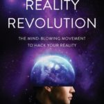 [PDF] [EPUB] The Reality Revolution: The Mind-Blowing Movement to Hack Your Reality Download