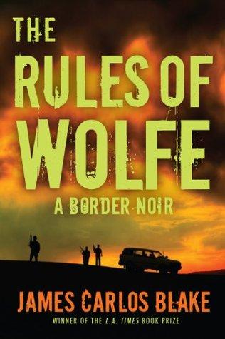 [PDF] [EPUB] The Rules of Wolfe: A Border Noir Download by James Carlos Blake