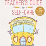 [PDF] [EPUB] The Teacher's Guide to Self-Care: The Ultimate Cheat Sheet for Thriving through the School Year Download