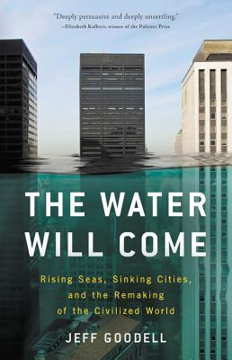 [PDF] [EPUB] The Water Will Come: Rising Seas, Sinking Cities, and the Remaking of the Civilized World Download by Jeff Goodell