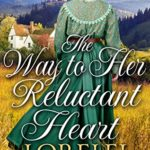 [PDF] [EPUB] The Way to Her Reluctant Heart: A Historical Western Romance Book Download