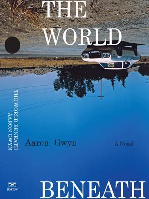 [PDF] [EPUB] The World Beneath: A Novel Download by Aaron Gwyn