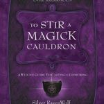 [PDF] [EPUB] To Stir a Magick Cauldron: A Witch's Guide to Casting and Conjuring Download