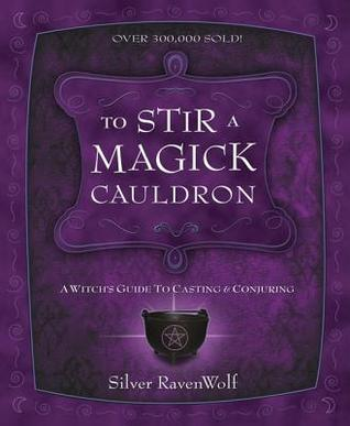 [PDF] [EPUB] To Stir a Magick Cauldron: A Witch's Guide to Casting and Conjuring Download by Silver RavenWolf