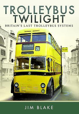 [PDF] [EPUB] Trolleybus Twilight: Britain's Last Trolleybus Systems Download by Jim Blake