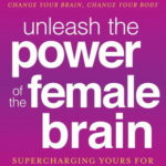 [PDF] [EPUB] Unleash the Power of the Female Brain: Supercharging Yours for Better Health, Energy, Mood, Focus, and Sex Download