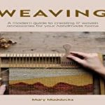[PDF] [EPUB] Weaving: A Modern Guide to Creating 17 Woven Accessories for Your Handmade Home Download