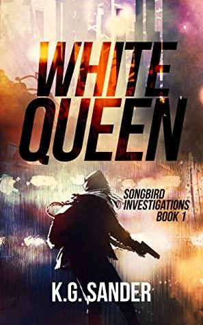 [PDF] [EPUB] White Queen: Songbird Investigations Book 1 Download by K.G. Sander