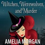 [PDF] [EPUB] Witches, Werewolves, and Murder (Enchanted Bay Witch Cozy Mystery Book 11) Download