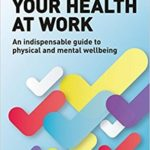 [PDF] [EPUB] Your Health at Work: An Indispensable Guide to Physical and Mental Wellbeing Download
