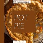 [PDF] [EPUB] 111 Yummy Pot Pie Recipes: A Timeless Yummy Pot Pie Cookbook Download