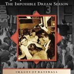[PDF] [EPUB] 1967 Red Sox: The Impossible Dream Season (Images of Baseball) Download