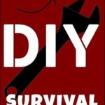 [PDF] [EPUB] 47 Easy DIY Survival Projects: How to Quickly Get Your Family Prepared for Emergencies in Only Ten Minutes a Day Download