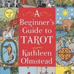 [PDF] [EPUB] A Beginner's Guide To Tarot: Get started with quick and easy tarot fundamentals Download